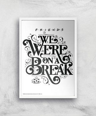 Friends We Were On A Break Giclee Art Print - A4 - White Frame chez Casa Décoration
