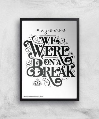 Friends We Were On A Break Giclee Art Print - A4 - Black Frame chez Casa Décoration