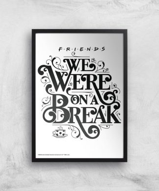 Friends We Were On A Break Giclee Art Print - A2 - Black Frame chez Casa Décoration